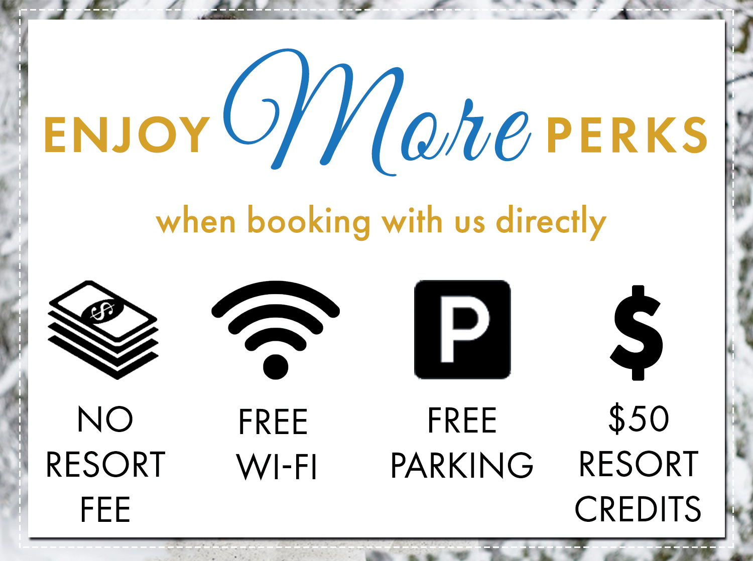 enjoy more perks when booking with us directly